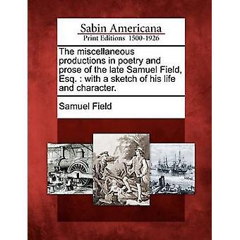 Le varie produzioni in poesia e prosa del tardo Samuel Field Esq.  con uno schizzo della sua vita e il carattere. da campo & Samuel