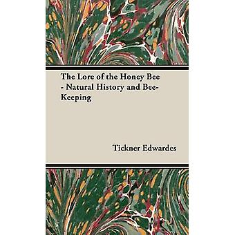The Lore of the Honey Bee  Natural History and BeeKeeping by Edwardes & Tickner