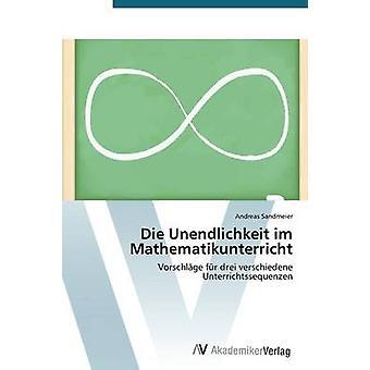 Die Unendlichkeit im Mathematikunterricht by Sandmeier Andreas