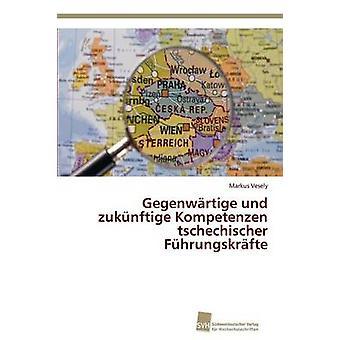 Gegenwrtige und zuknftige Kompetenzen tschechischer Fhrungskrfte by Vesely Markus
