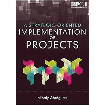 Strategic-Oriented Implementation of Projects by Mihaly Gorog - 97819
