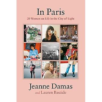 In Paris - 20 Women on Life in the City of Light by In Paris - 20 Women