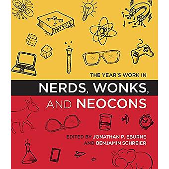 The Year's Work in Nerds - Wonks - and Neocons by Jonathan P. Eburne
