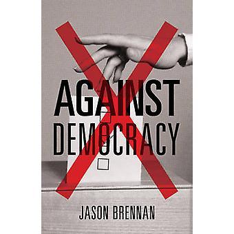 Against Democracy by Jason Brennan - 9780691162607 Book