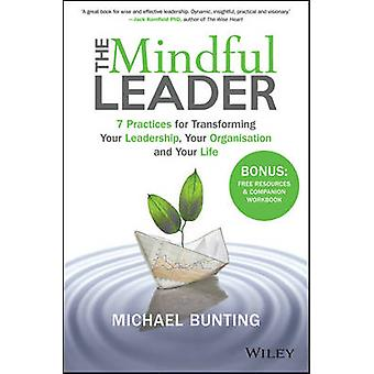 The Mindful Leader - 7 Practices for Transforming Your Leadership - Yo