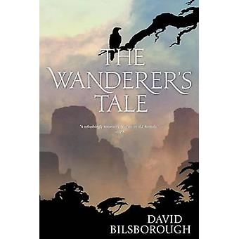 The Wanderer's Tale by David Bilsborough - 9780765321008 Book