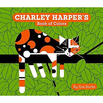Charley Harper's Book of Colors by Zoe Burke - Charley Harper - 97807