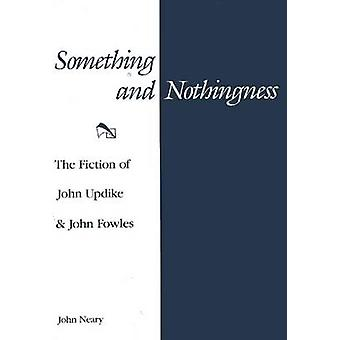 Something and Nothingness - The Fiction of John Updike & John Fowles b
