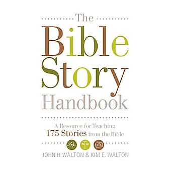 The Bible Story Handbook - A Resource for Teaching 175 Stories from th