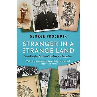 Stranger in a Strange Land - Searching for Gershom Scholem and Jerusal