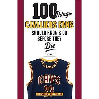 100 Things Cavaliers Fans Should Know & Do Before They Die by Bob Fin