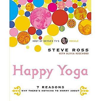Happy Yoga: 7 grunner til hvorfor det er ingenting å bekymre seg om