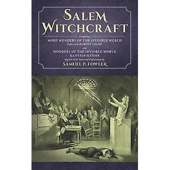 Salem Witchcraft Comprising More Wonders of the Invisible World. Collected by Robert Calef And Wonders of the Invisible World By Cotton Mather Together With Notes and Explanations by Samuel P. Fow by Fowler & Samuel
