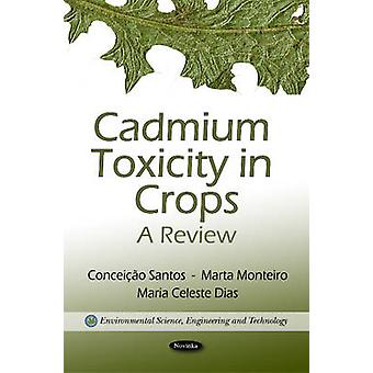 Cadmium Toxicity in Crops - A Review by Conceicao Santos - Marta Monte