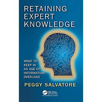 Retaining Expert Knowledge  What to Keep in an Age of Information Overload by Salvatore & Peggy
