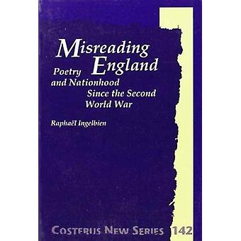 Misreading England  Poetry and Nationhood Since the Second World War by Raphael Ingelbien