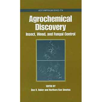 Agrochemical Discovery Insect Weed and Fungal Control by Clark & J. Marshall