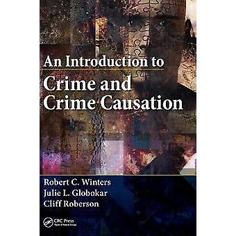 An Introduction to Crime and Crime Causation by Winters & Robert C. Kaplan University & USAGlobokar & Julie L. Kent State University & Ohio & USARoberson & Cliff Emeritus Professor of Criminal Justice & Washburn University & Topeka & Kansas & USA