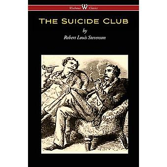 The Suicide Club Wisehouse Classics Edition by Stevenson & Robert Louis