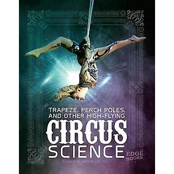 Circus Science - Trapeze - Perch Poles - and Other High-Flying Circus
