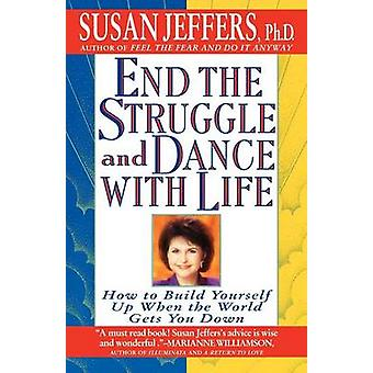 End the Struggle and Dance with Life How to Build Yourself Up When the World Gets You Down by Jeffers & Susan