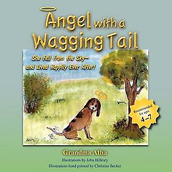 Angel with a Wagging Tail She Fell from the Sky and Lived Happily Ever After by Atha & Shirley Swigart