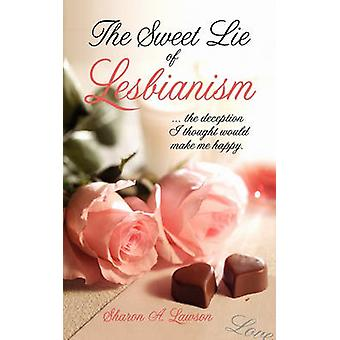 The Sweet Lie of Lesbianism by Lawson & Sharon A