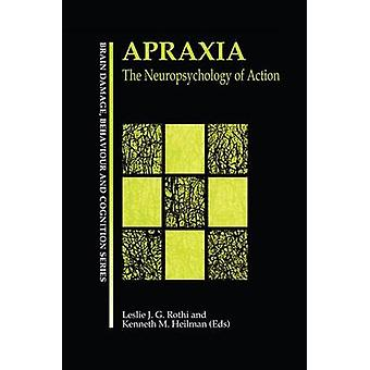 Apraxia  The Neuropsychology of Action by Gonzalez Rothi & Leslie J.