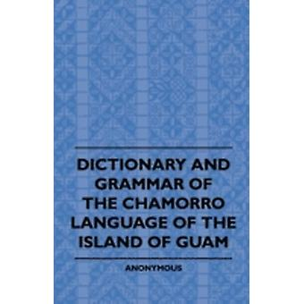 Dictionary And Grammer Of The Chamorro Language Of The Island Of Guam by Anon