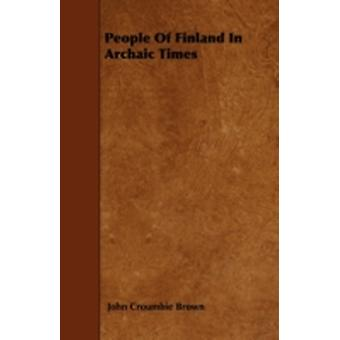 People of Finland in Archaic Times by Brown & John Croumbie