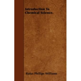 Introduction To Chemical Science. by Williams & Rufus Phillips