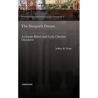 The Sleepers Dream Asclepius Ritual and Early Christian Discourse by Pettis & Jeffrey