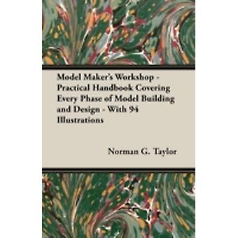 Model Makers Workshop  Being No. 4 of the New Model Maker Series of Practical Handbooks Covering Every Phase of Model Building and Design  With 94 Illustrations by Taylor & Norman G.