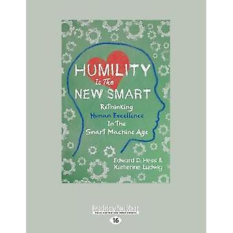 Humility Is the New Smart Rethinking Human Excellence in the Smart Machine Age Large Print 16pt by Hess & Edward D.