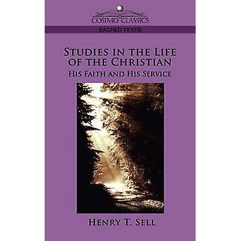 Studies in the Life of the Christian His Faith and His Service by Sell & Henry T.