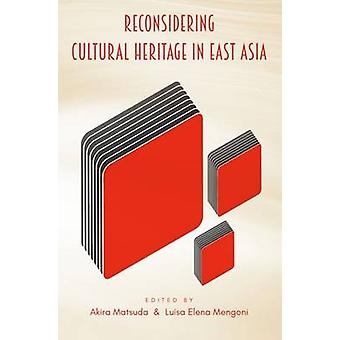 Reconsidering Cultural Heritage in East Asia by Matsuda & Akira