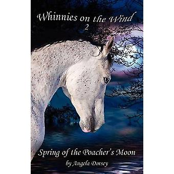 Spring of the Poachers Moon by Dorsey & Angela