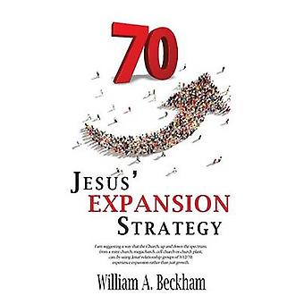 70 Jesus Expansion Strategy by Beckham & William A.