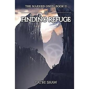 Finding Refuge The Marked Ones by Shaw & Cathi