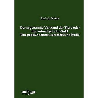 Der sogenannte Verstand der Tiere oder der animalische Instinkt by Schtz & Ludwig