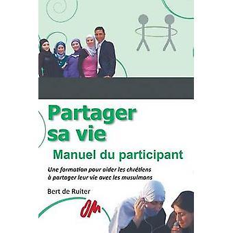 Partager sa vie Manuel du participant by de Ruiter & Bert