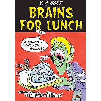 Brains for Lunch A Zombie Novel in Haiku by Holt & K A