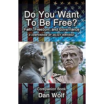 Do You Want to Be Free Faith Freedom and GovernanceCompanion by Wolf & Dan