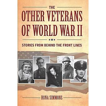 The Other Veterans of World War II  Stories from Behind the Front Lines by Rona Simmons