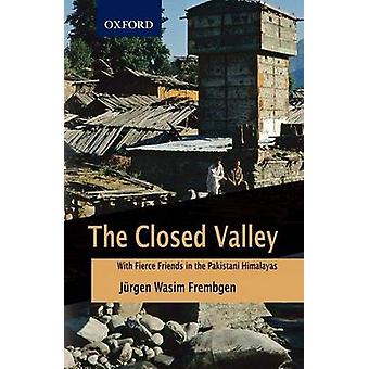 The Closed Valley - With Fierce Friends in the Pakistani Himalayas by