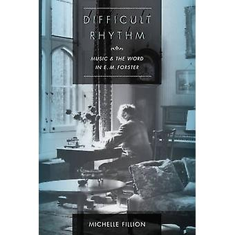 Difficult Rhythm - Music and the Word in E. M. Forster von Michelle Fil