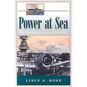 Power at Sea v. 2; Breaking Storm - 1919-1945 by Lisle A. Rose - 9780