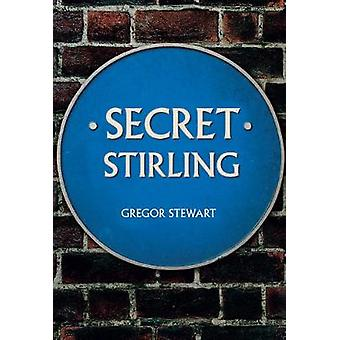 Secret Stirling by Gregor Stewart - 9781445687865 Book
