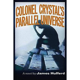 Colonel Crystal's Parallel Universe by James Hufferd - 9781634241687