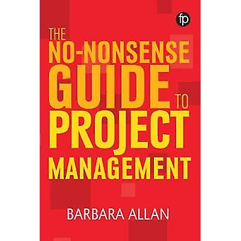 The No-Nonsense Guide to Project Management by Barbara Allan - 978178